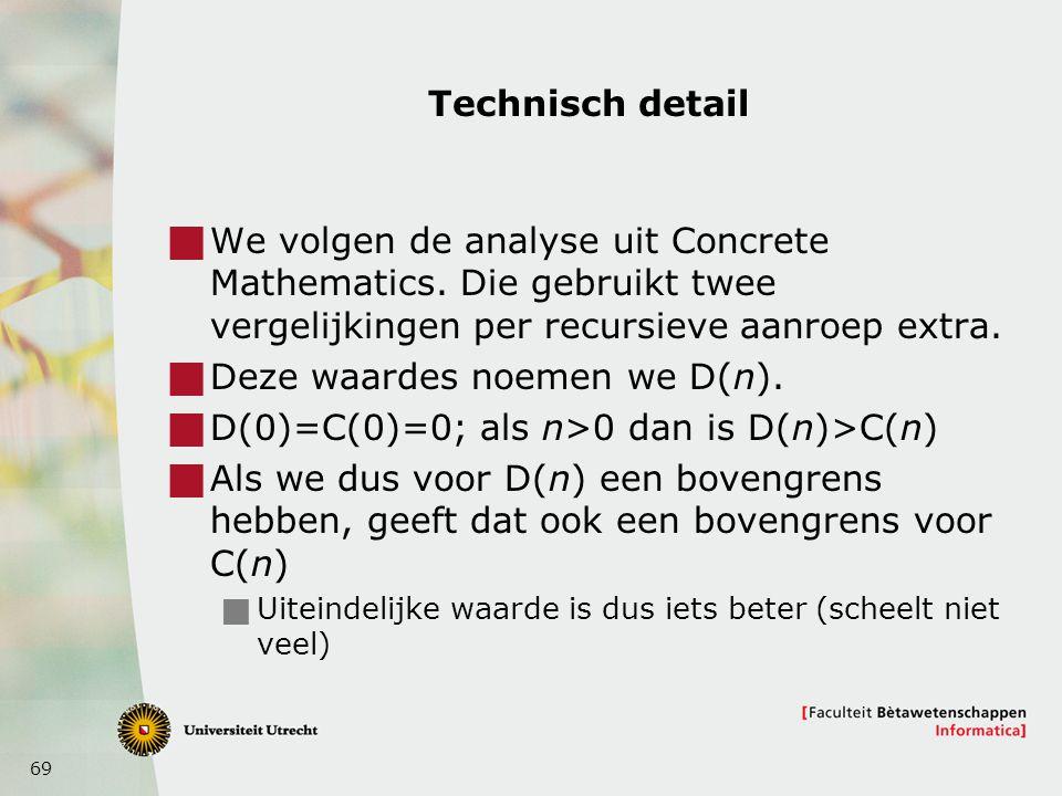 69 Technisch detail  We volgen de analyse uit Concrete Mathematics. Die gebruikt twee vergelijkingen per recursieve aanroep extra.  Deze waardes noe