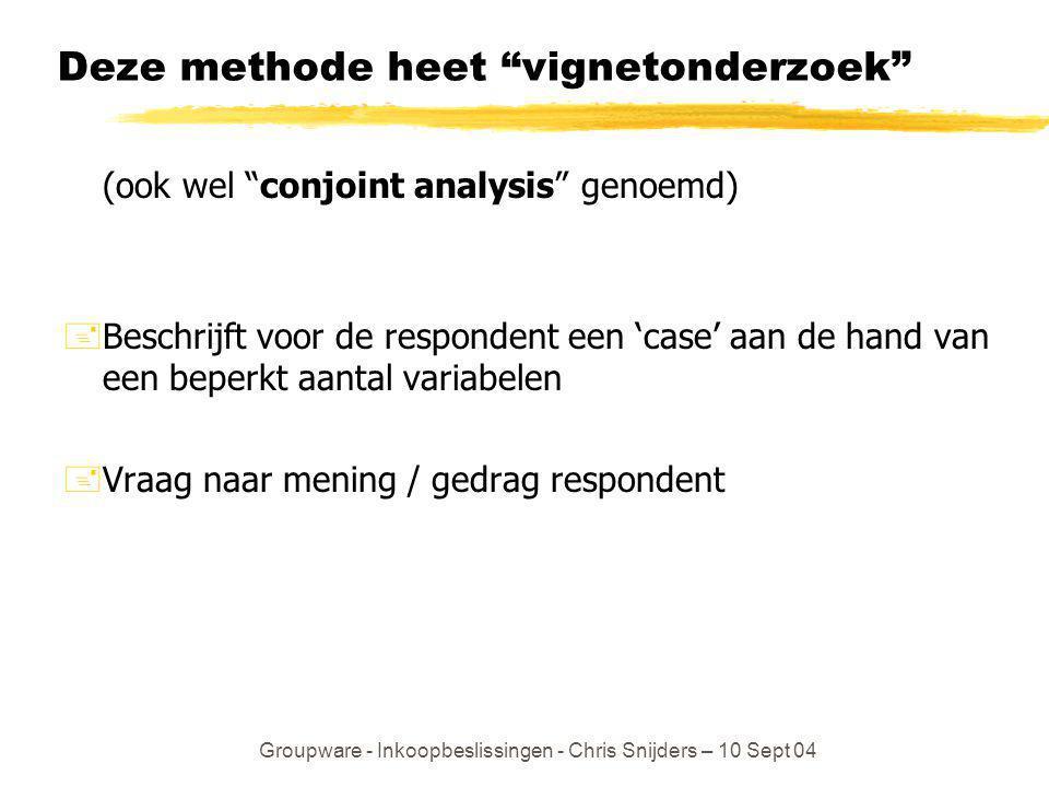 """Groupware - Inkoopbeslissingen - Chris Snijders – 10 Sept 04 Deze methode heet """"vignetonderzoek"""" (ook wel """"conjoint analysis"""" genoemd) +Beschrijft voo"""