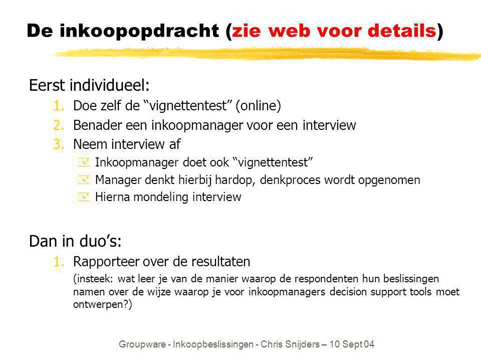 """Groupware - Inkoopbeslissingen - Chris Snijders – 10 Sept 04 De inkoopopdracht (zie web voor details) Eerst individueel: 1.Doe zelf de """"vignettentest"""""""