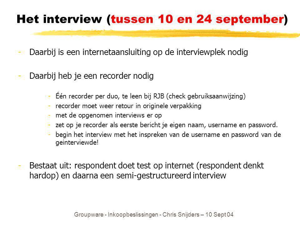 Groupware - Inkoopbeslissingen - Chris Snijders – 10 Sept 04 Het interview (tussen 10 en 24 september) -Daarbij is een internetaansluiting op de inter