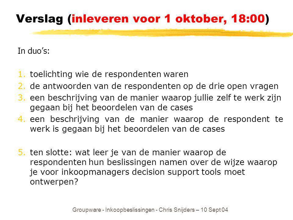 Groupware - Inkoopbeslissingen - Chris Snijders – 10 Sept 04 Verslag (inleveren voor 1 oktober, 18:00) In duo's: 1.toelichting wie de respondenten war