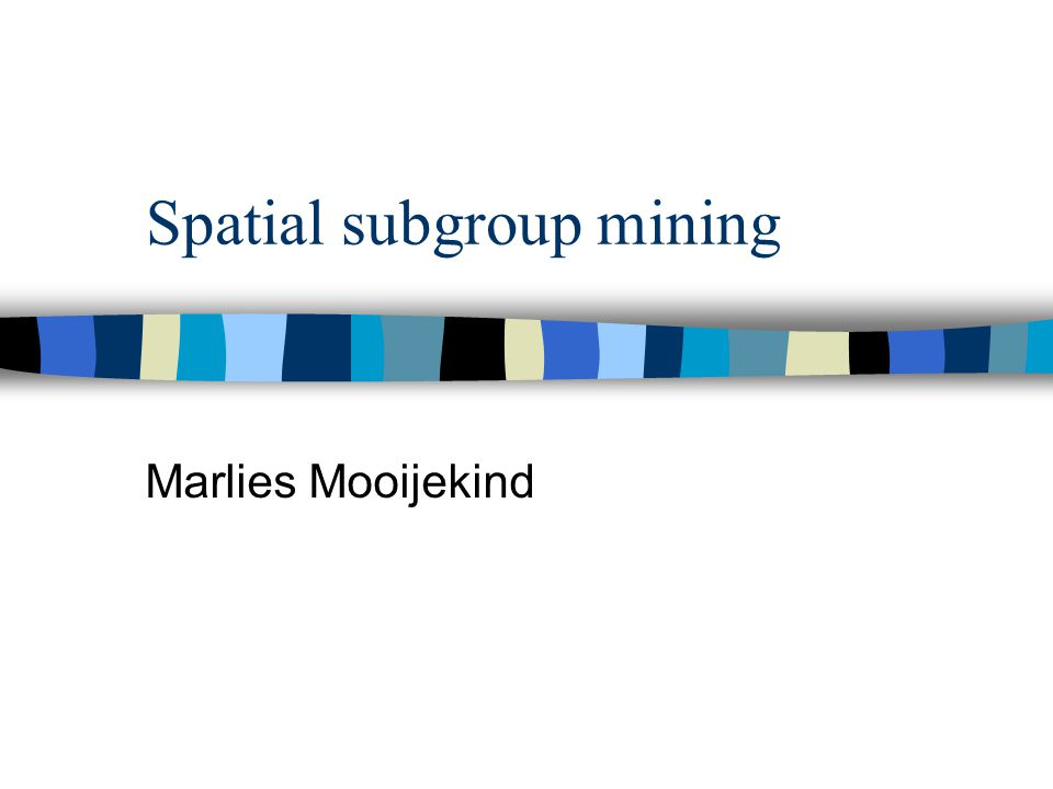 Overzicht n Spatial subgroup mining: spatial patterns n SubgroupMiner n Spatial data n Spatial subgroups n Subgroup mining algoritme n Applicatie