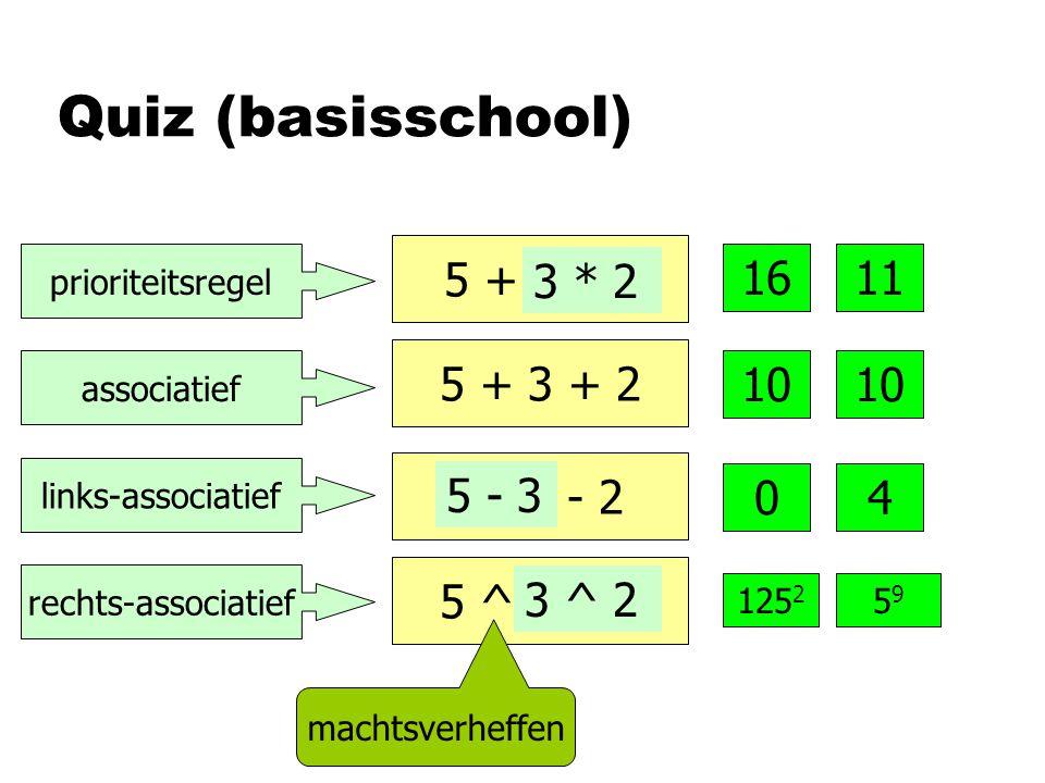 Quiz (basisschool) 5 + 3 + 2 5 + 3 * 2 3 * 2 16 10 5 - 3 - 2 04 5 ^ 3 ^ 2 125 2 5959 5 - 3 3 ^ 2 machtsverheffen 11 10 prioriteitsregel associatief links-associatief rechts-associatief