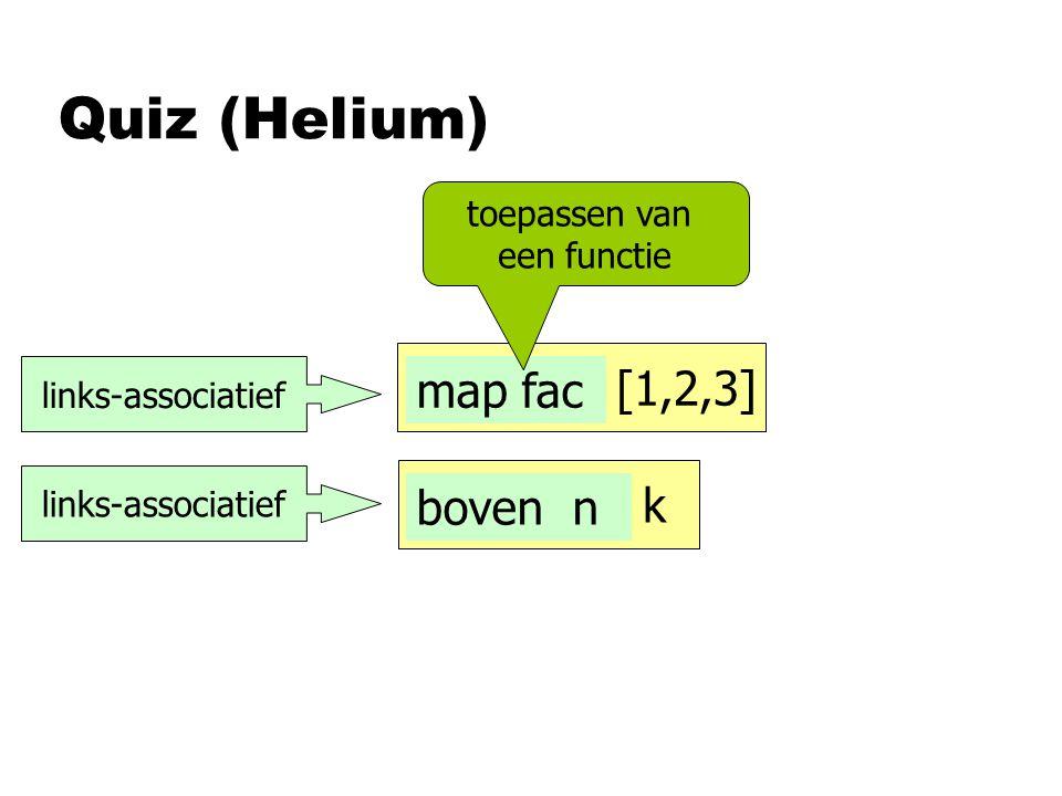 Quiz (Helium) f y z boven n k links-associatief map fac [1,2,3] map fac boven n toepassen van een functie