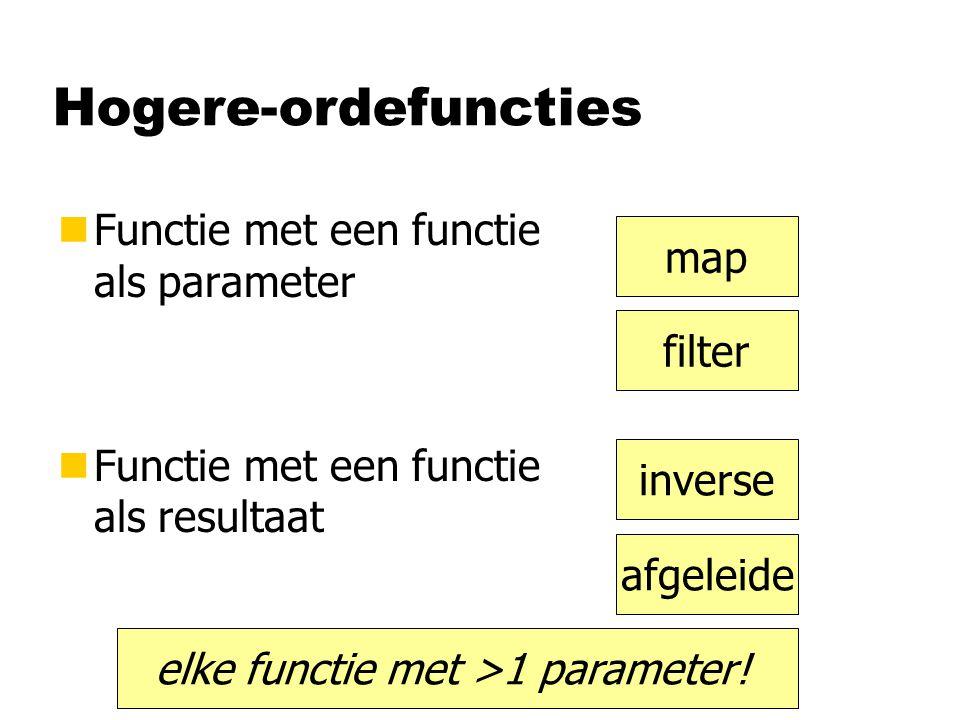 Hogere-ordefuncties nFunctie met een functie als parameter nFunctie met een functie als resultaat map inverse afgeleide elke functie met >1 parameter.