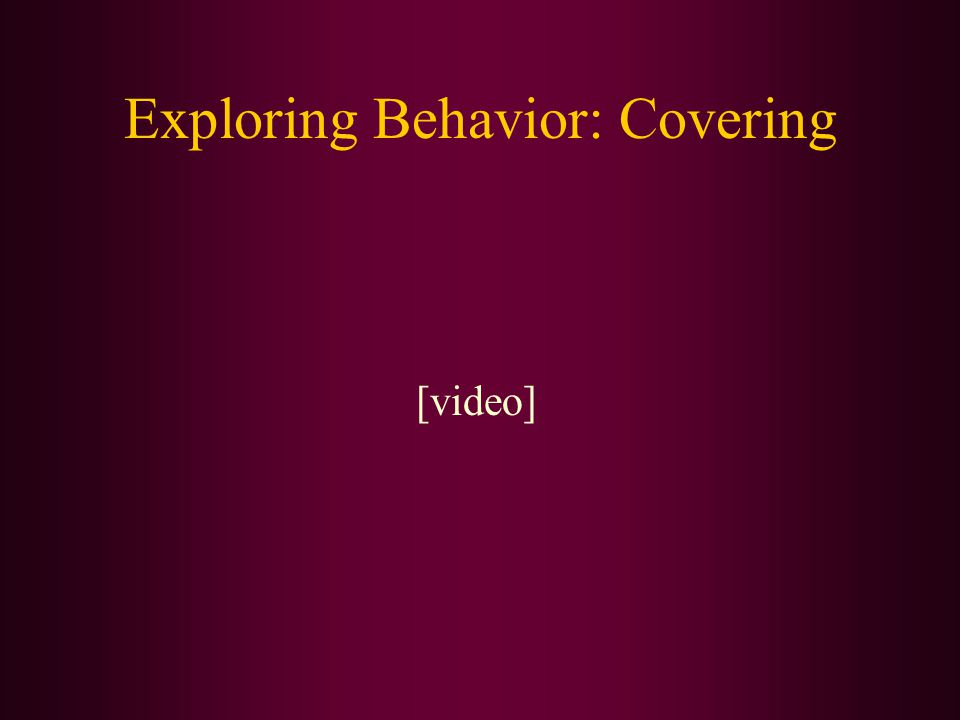 Exploring Behavior: Covering [video]