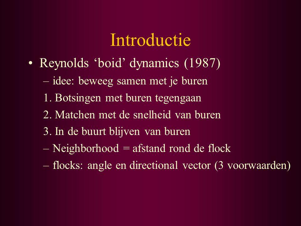 Introductie Reynolds 'boid' dynamics (1987) –idee: beweeg samen met je buren 1.