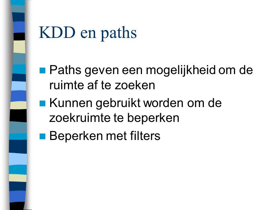 KDD en paths Paths geven een mogelijkheid om de ruimte af te zoeken Kunnen gebruikt worden om de zoekruimte te beperken Beperken met filters