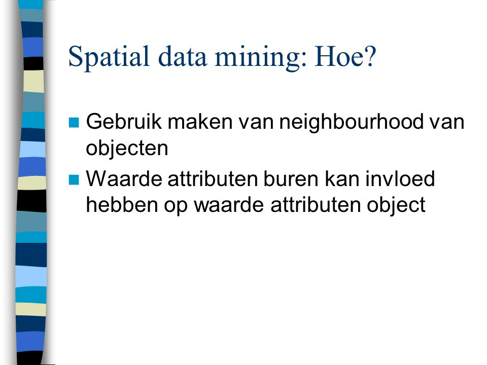 Spatial data mining: Hoe.