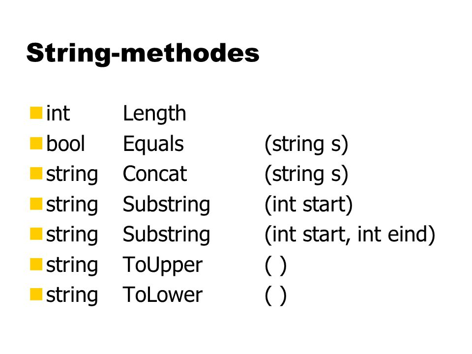 String-methodes nint Length nboolEquals(string s) nstringConcat(string s) nstringSubstring(int start) nstringSubstring(int start, int eind) nstringToUpper( ) nstringToLower( )