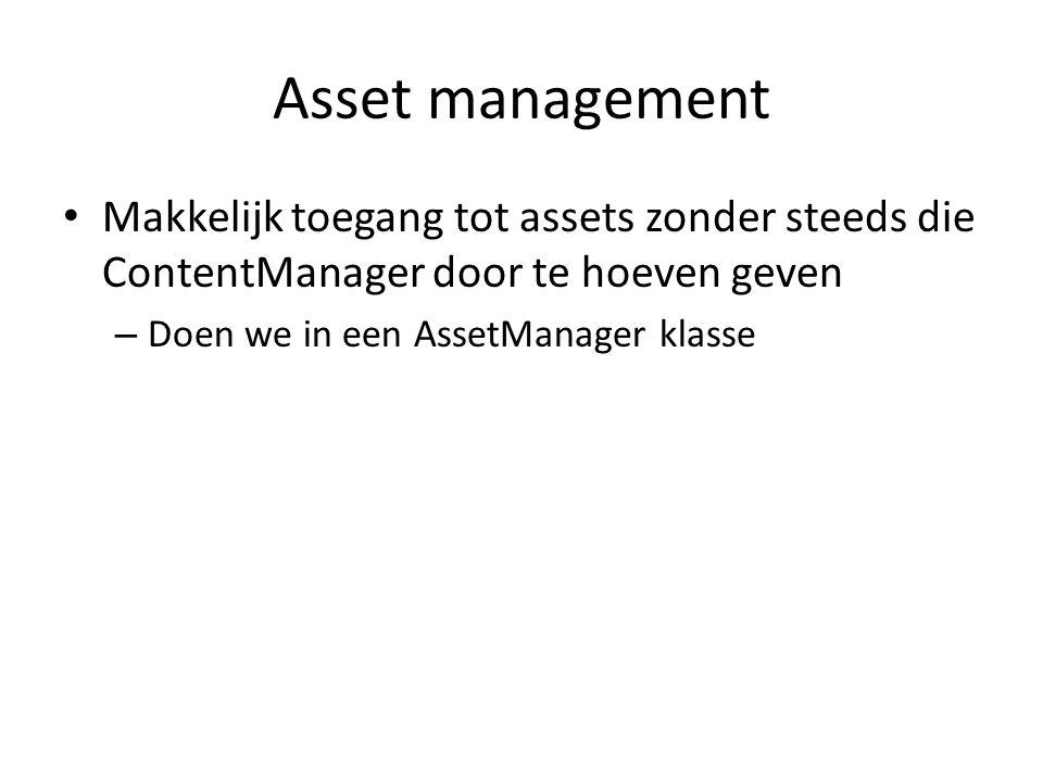 Asset management Makkelijk toegang tot assets zonder steeds die ContentManager door te hoeven geven – Doen we in een AssetManager klasse