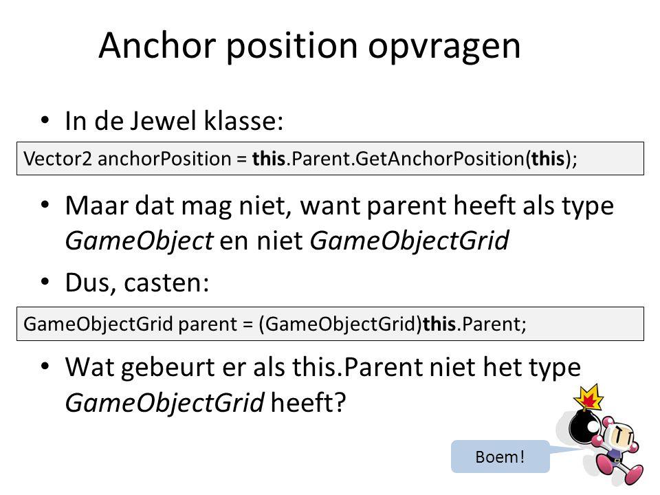 In de Jewel klasse: Maar dat mag niet, want parent heeft als type GameObject en niet GameObjectGrid Dus, casten: Wat gebeurt er als this.Parent niet het type GameObjectGrid heeft.