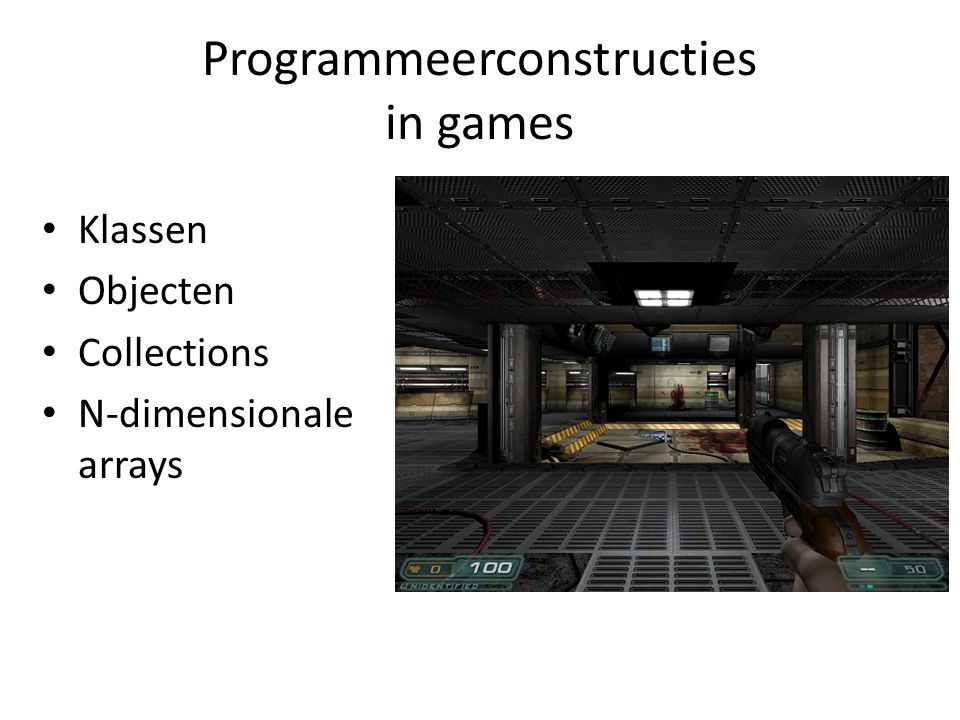 Programmeerconstructies in games Klassen Objecten Collections N-dimensionale arrays