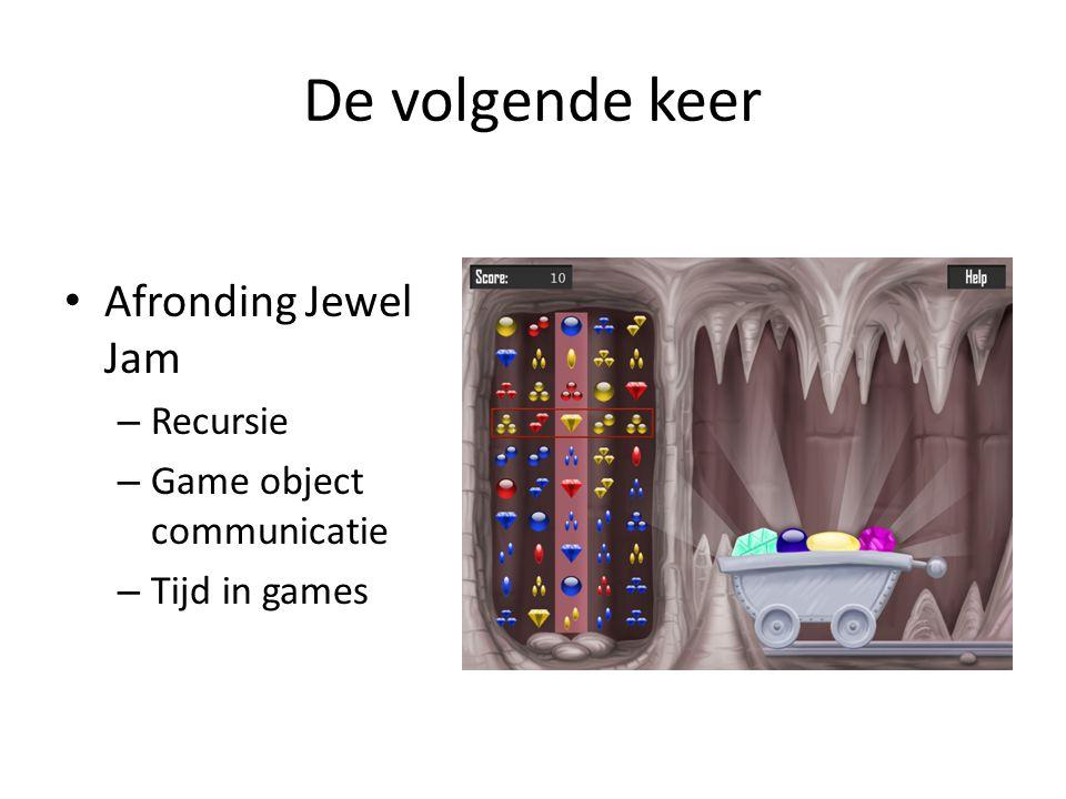 De volgende keer Afronding Jewel Jam – Recursie – Game object communicatie – Tijd in games