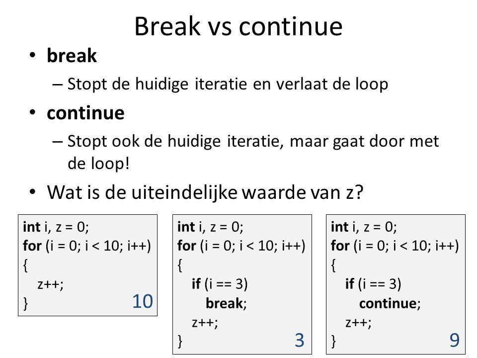 Break vs continue break – Stopt de huidige iteratie en verlaat de loop continue – Stopt ook de huidige iteratie, maar gaat door met de loop.