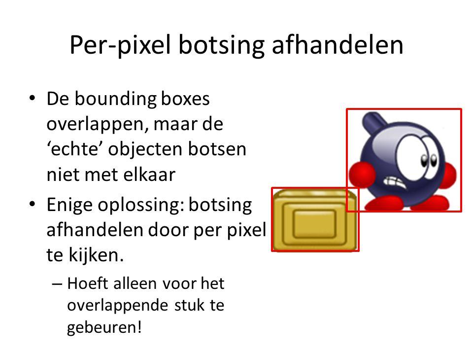 Per-pixel botsing afhandelen De bounding boxes overlappen, maar de 'echte' objecten botsen niet met elkaar Enige oplossing: botsing afhandelen door per pixel te kijken.