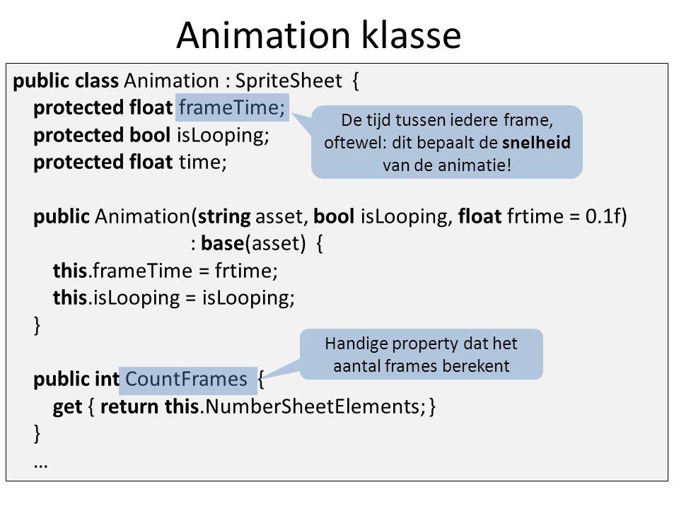 public float FrameTime { get { return frameTime; } } public bool IsLooping { get { return isLooping; } } public bool AnimationEnded { get { return !this.isLooping && sheetIndex >= NumberSheetElements - 1; } } Nog meer properties…