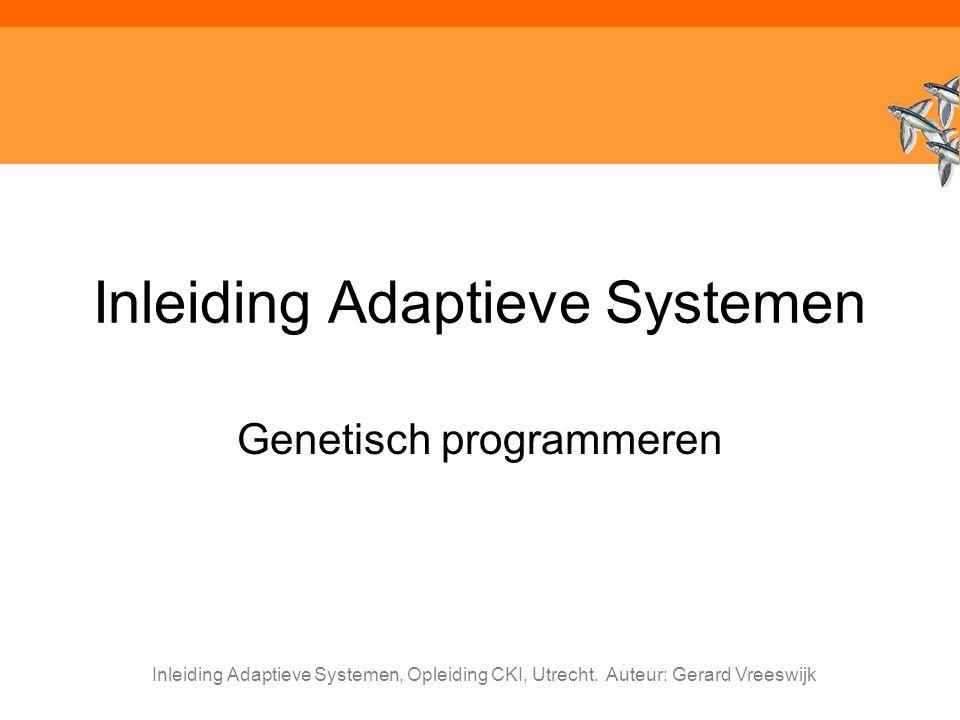 Inleiding Adaptieve Systemen, Opleiding CKI, Utrecht. Auteur: Gerard Vreeswijk Inleiding Adaptieve Systemen Genetisch programmeren