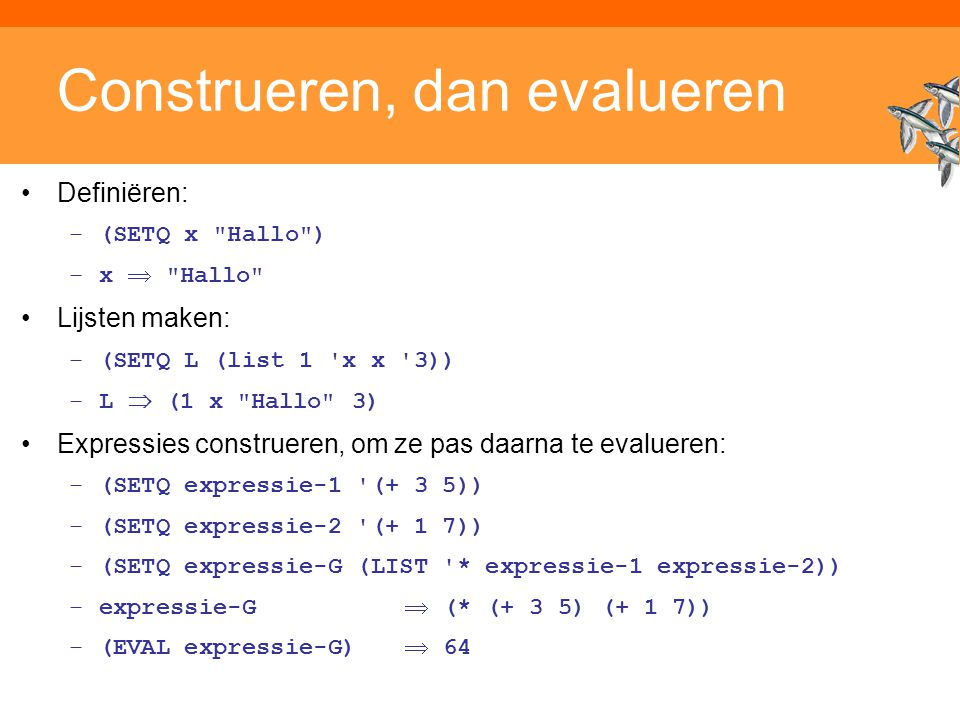 Inleiding Adaptieve Systemen, Opleiding CKI, Utrecht. Auteur: Gerard Vreeswijk Construeren, dan evalueren Definiëren: –(SETQ x