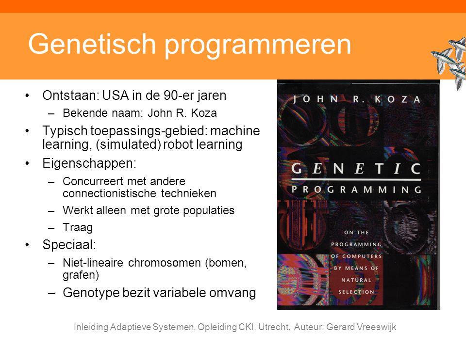 Inleiding Adaptieve Systemen, Opleiding CKI, Utrecht. Auteur: Gerard Vreeswijk Genetisch programmeren Ontstaan: USA in de 90-er jaren –Bekende naam: J