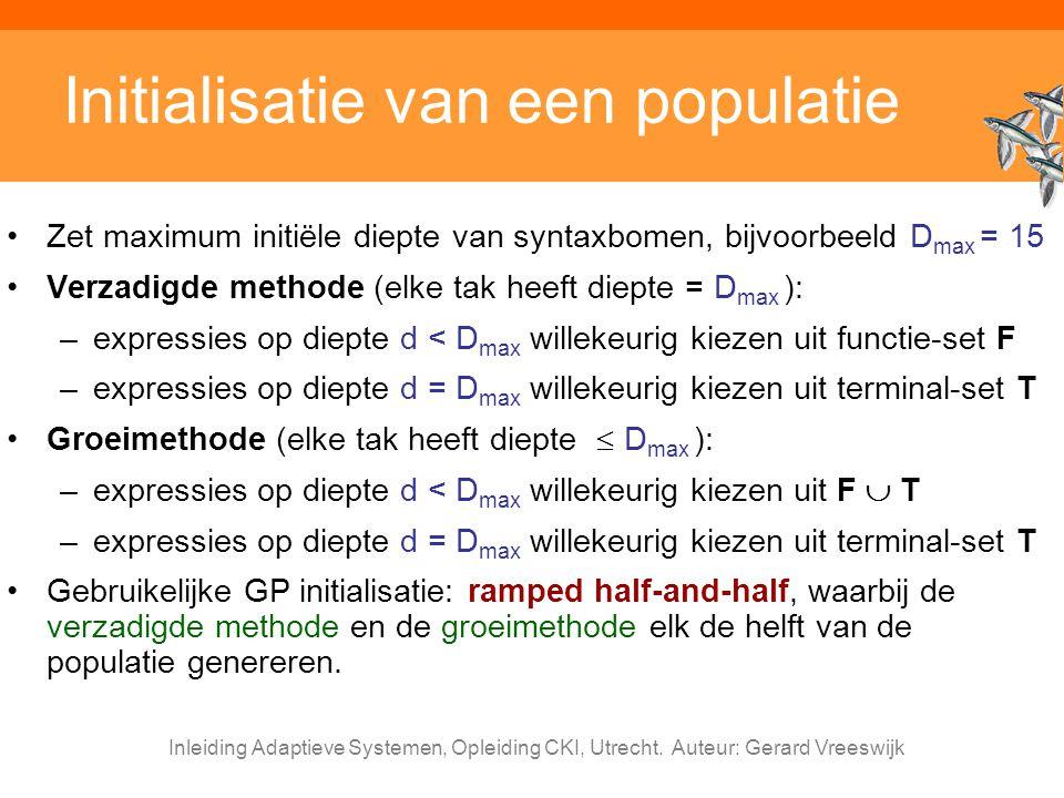 Inleiding Adaptieve Systemen, Opleiding CKI, Utrecht. Auteur: Gerard Vreeswijk Initialisatie van een populatie Zet maximum initiële diepte van syntaxb