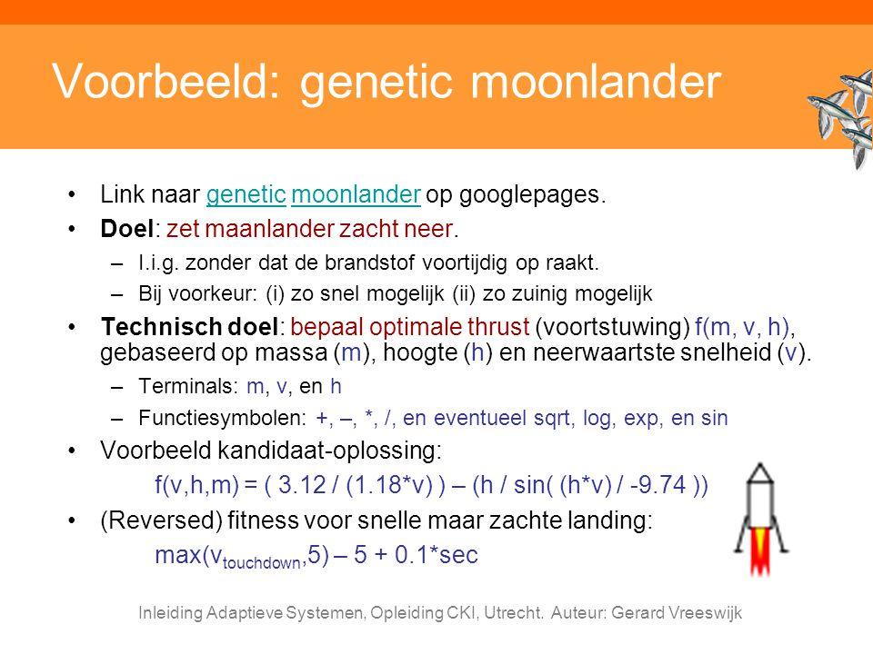 Inleiding Adaptieve Systemen, Opleiding CKI, Utrecht. Auteur: Gerard Vreeswijk Voorbeeld: genetic moonlander Link naar genetic moonlander op googlepag