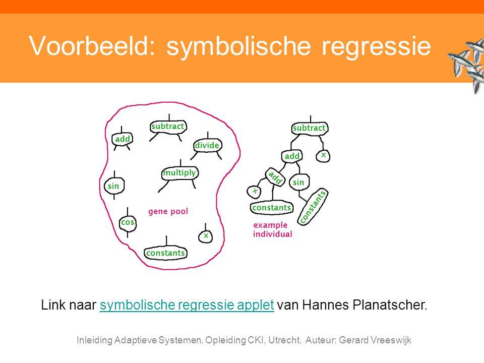 Inleiding Adaptieve Systemen, Opleiding CKI, Utrecht. Auteur: Gerard Vreeswijk Voorbeeld: symbolische regressie Link naar symbolische regressie applet