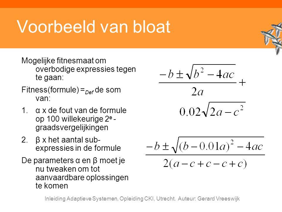 Inleiding Adaptieve Systemen, Opleiding CKI, Utrecht. Auteur: Gerard Vreeswijk Voorbeeld van bloat Mogelijke fitnesmaat om overbodige expressies tegen