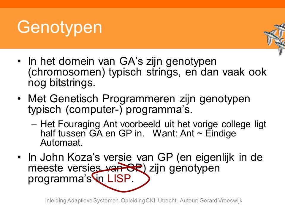 Inleiding Adaptieve Systemen, Opleiding CKI, Utrecht. Auteur: Gerard Vreeswijk Genotypen In het domein van GA's zijn genotypen (chromosomen) typisch s
