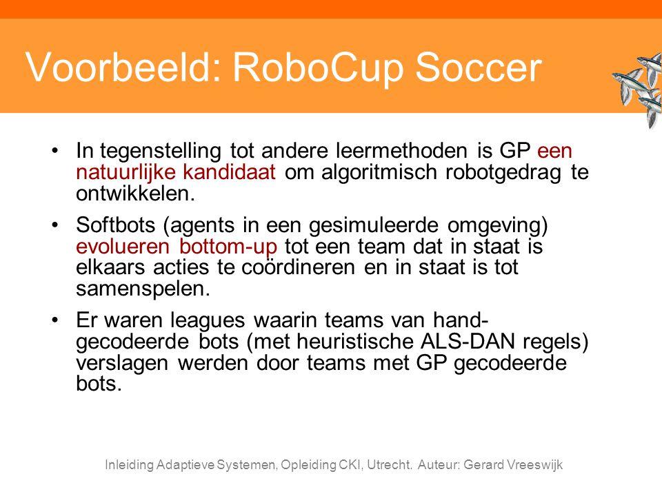 Inleiding Adaptieve Systemen, Opleiding CKI, Utrecht. Auteur: Gerard Vreeswijk Voorbeeld: RoboCup Soccer In tegenstelling tot andere leermethoden is G