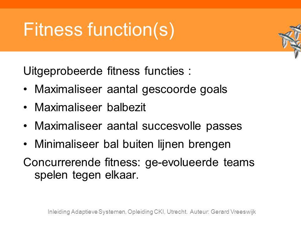 Inleiding Adaptieve Systemen, Opleiding CKI, Utrecht. Auteur: Gerard Vreeswijk Fitness function(s) Uitgeprobeerde fitness functies : Maximaliseer aant