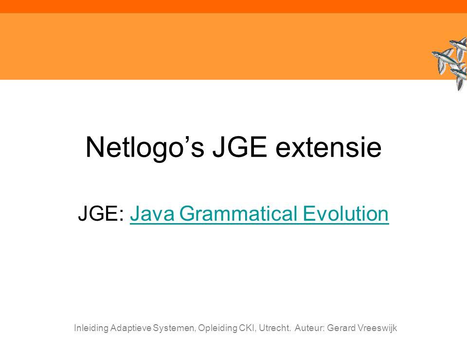 Inleiding Adaptieve Systemen, Opleiding CKI, Utrecht. Auteur: Gerard Vreeswijk Netlogo's JGE extensie JGE: Java Grammatical EvolutionJava Grammatical