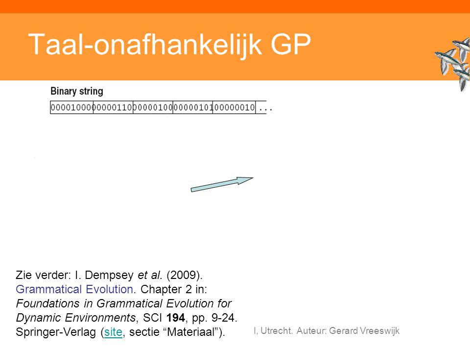 Inleiding Adaptieve Systemen, Opleiding CKI, Utrecht. Auteur: Gerard Vreeswijk Taal-onafhankelijk GP Zie verder: I. Dempsey et al. (2009). Grammatical
