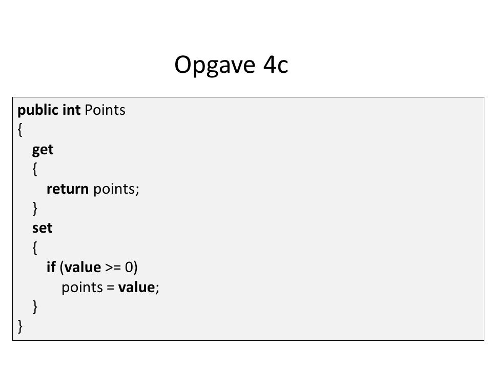 Opgave 4c public int Points { get { return points; } set { if (value >= 0) points = value; } }