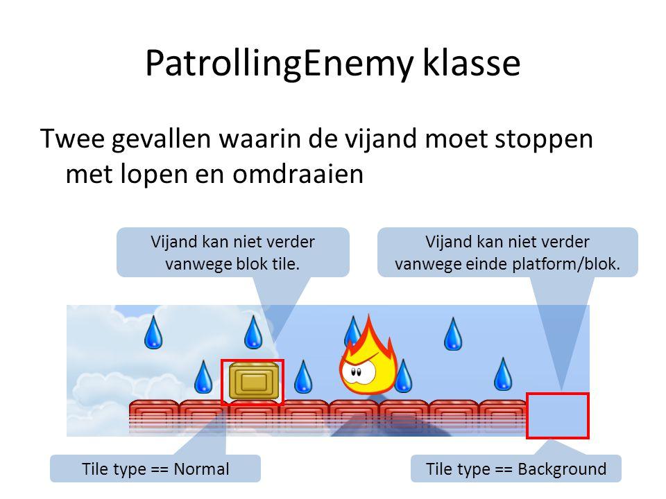 PatrollingEnemy klasse Twee gevallen waarin de vijand moet stoppen met lopen en omdraaien Vijand kan niet verder vanwege blok tile. Vijand kan niet ve