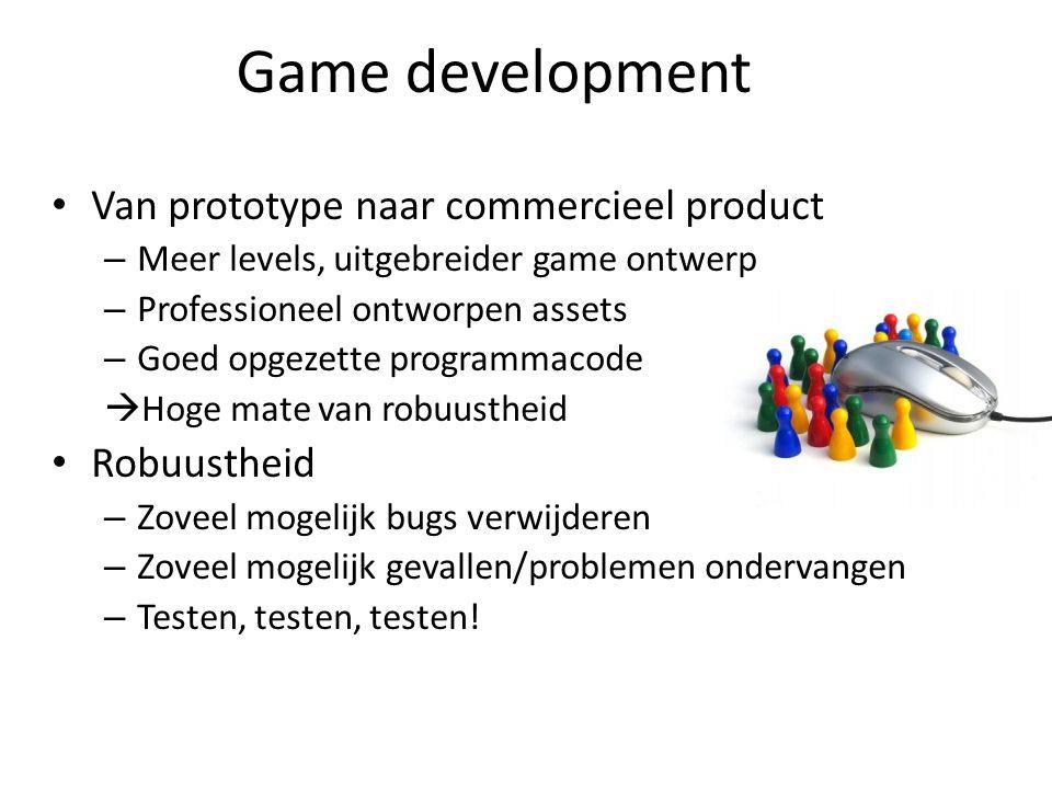 Game development Van prototype naar commercieel product – Meer levels, uitgebreider game ontwerp – Professioneel ontworpen assets – Goed opgezette pro