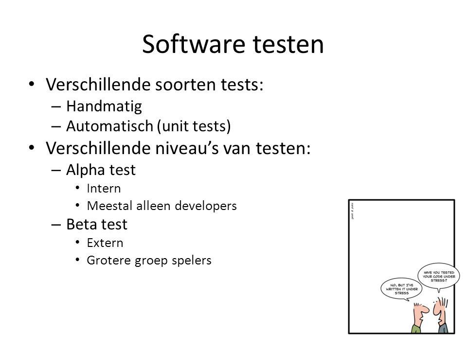 Software testen Verschillende soorten tests: – Handmatig – Automatisch (unit tests) Verschillende niveau's van testen: – Alpha test Intern Meestal alleen developers – Beta test Extern Grotere groep spelers