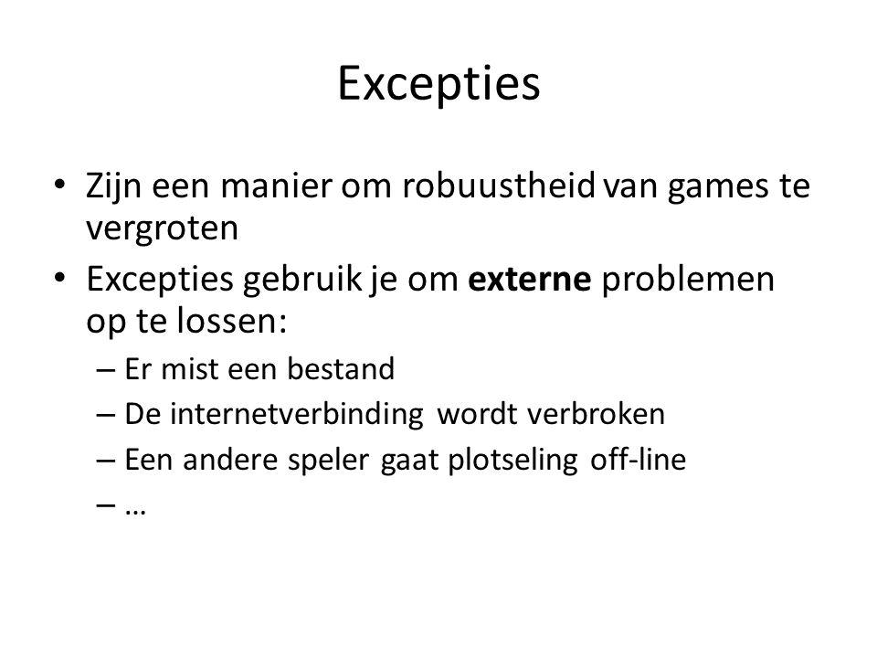 Excepties Zijn een manier om robuustheid van games te vergroten Excepties gebruik je om externe problemen op te lossen: – Er mist een bestand – De internetverbinding wordt verbroken – Een andere speler gaat plotseling off-line – …