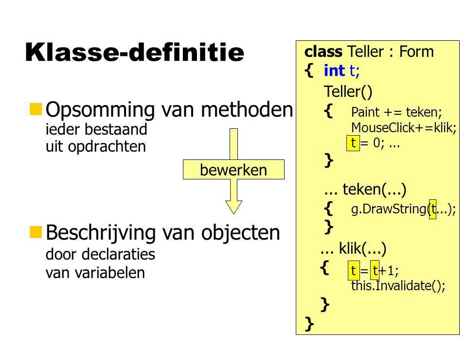 Klasse-definitie nOpsomming van methoden ieder bestaand uit opdrachten nBeschrijving van objecten door declaraties van variabelen bewerken class Teller : Form {...
