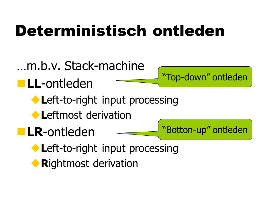 Stackmachine voor LL-ontleden check :: String  Bool check input = run ['S'] input run :: Stack  String  Bool run [ ] [ ]= True run (a:as)(x:xs) | isT a && a==x = run as xs | isN a = run (rs++as) (x:xs) | otherwise= False where rs= select a x run _ _ = False