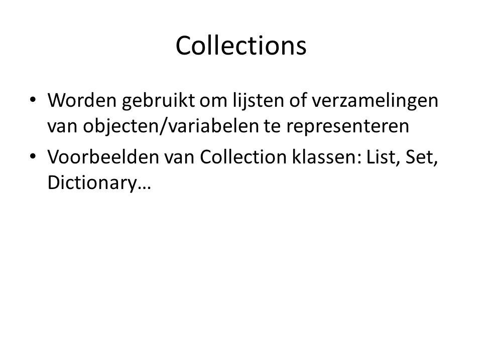 Collections Worden gebruikt om lijsten of verzamelingen van objecten/variabelen te representeren Voorbeelden van Collection klassen: List, Set, Dictio