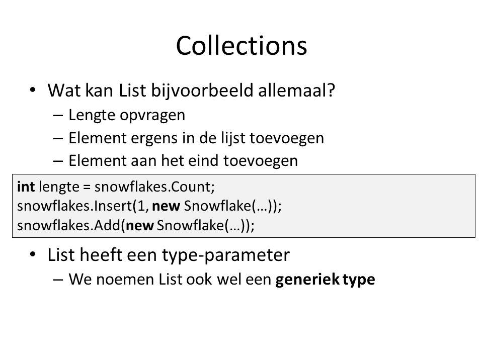 Collections Wat kan List bijvoorbeeld allemaal? – Lengte opvragen – Element ergens in de lijst toevoegen – Element aan het eind toevoegen List heeft e