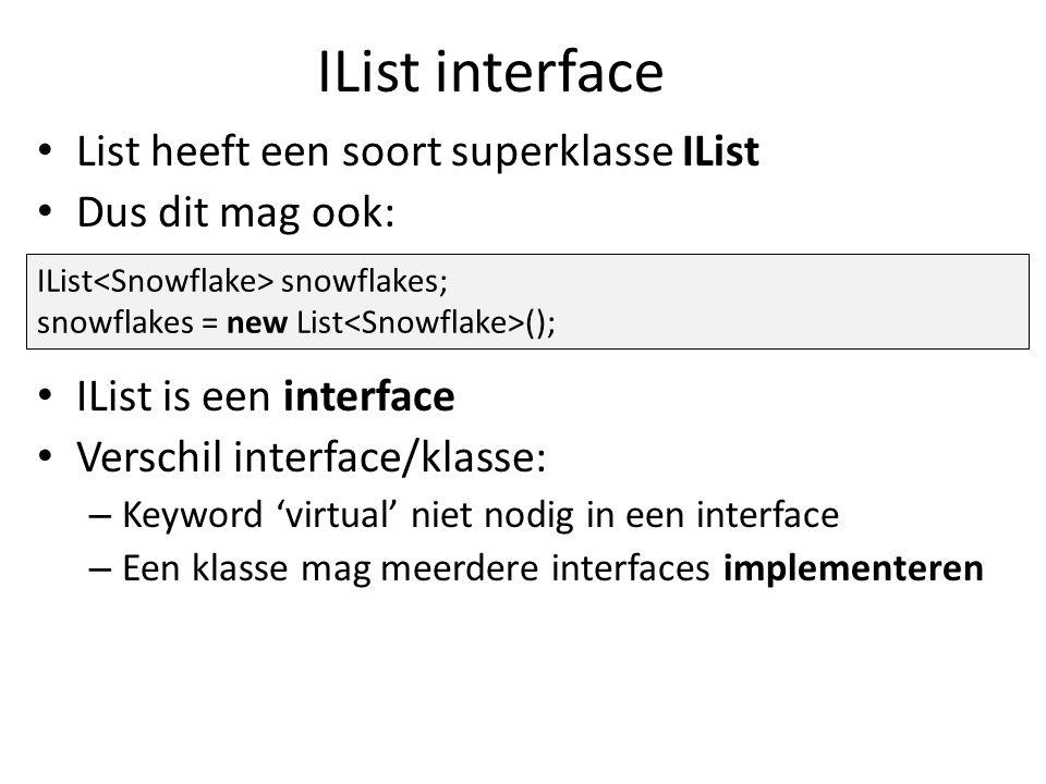 IList interface List heeft een soort superklasse IList Dus dit mag ook: IList is een interface Verschil interface/klasse: – Keyword 'virtual' niet nod