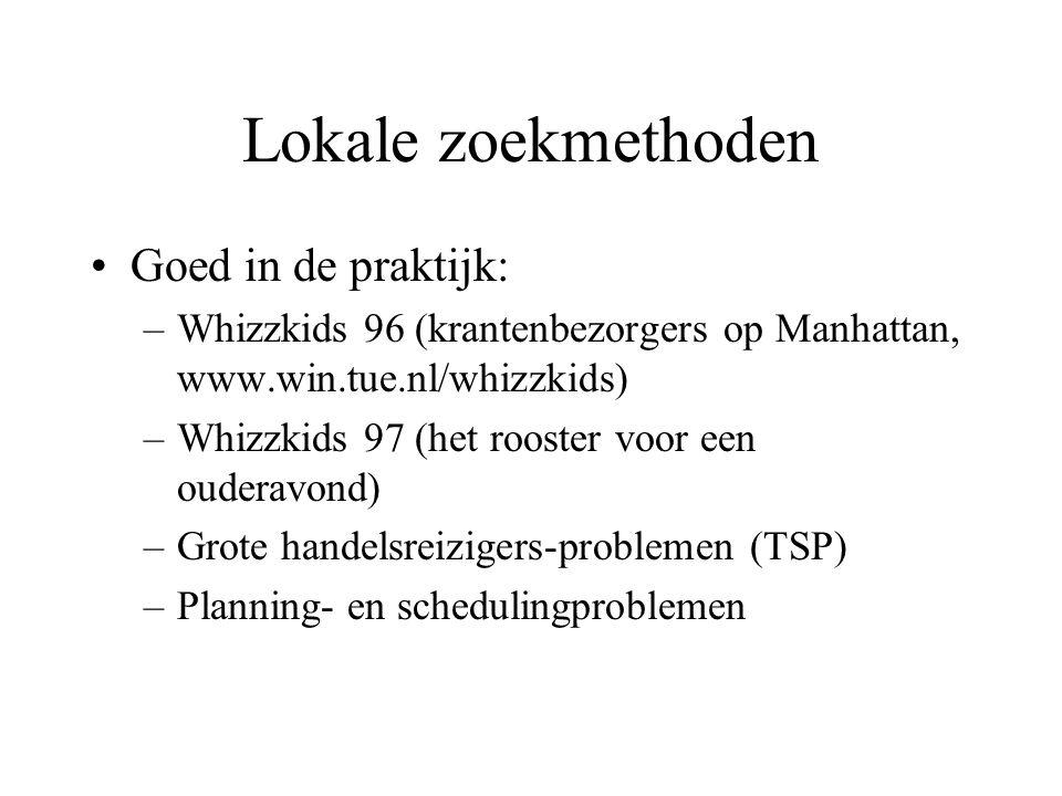Lokale zoekmethoden Goed in de praktijk: –Whizzkids 96 (krantenbezorgers op Manhattan, www.win.tue.nl/whizzkids) –Whizzkids 97 (het rooster voor een o