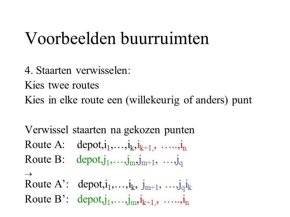 Voorbeelden buurruimten 4. Staarten verwisselen: Kies twee routes Kies in elke route een (willekeurig of anders) punt Verwissel staarten na gekozen pu