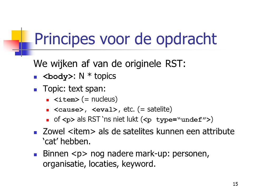 15 Principes voor de opdracht We wijken af van de originele RST: : N * topics Topic: text span: (= nucleus),, etc.