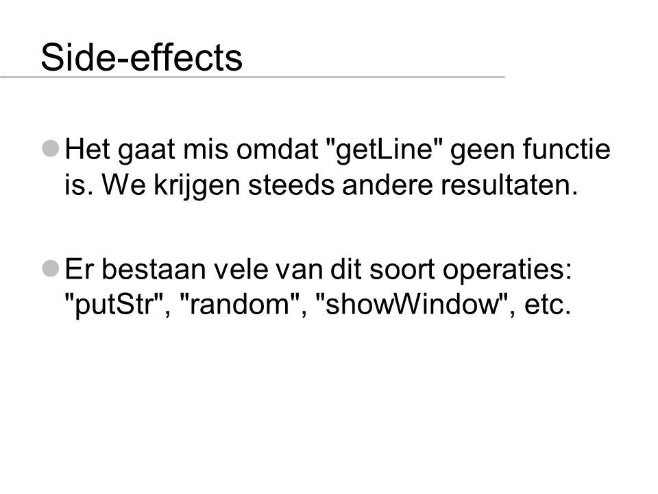 Side-effects Het gaat mis omdat getLine geen functie is.