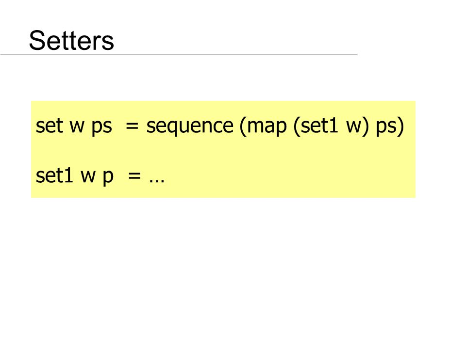 Setters set w ps = sequence (map (set1 w) ps) set1 w p = …