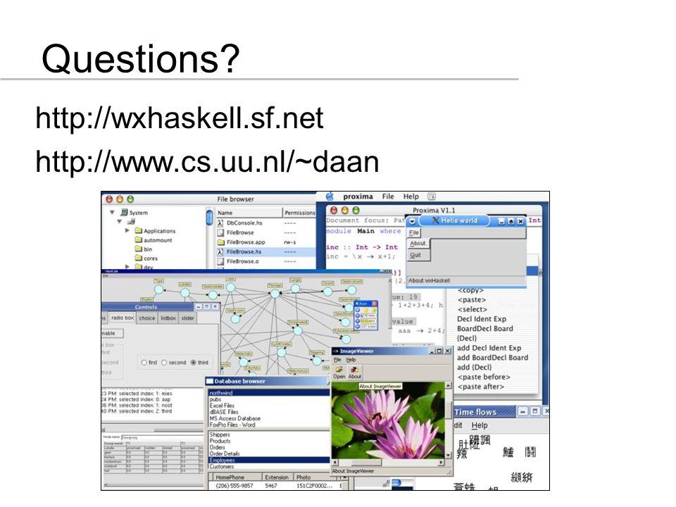 Questions http://wxhaskell.sf.net http://www.cs.uu.nl/~daan