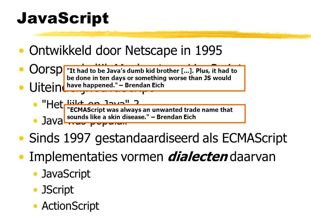 JavaScript Ontwikkeld door Netscape in 1995 Oorspronkelijk Mocha, toen LiveScript Uiteindelijk JavaScript Het lijkt op Java .